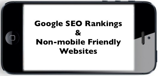 Google SEO Rankings and non-mobile friendly websites