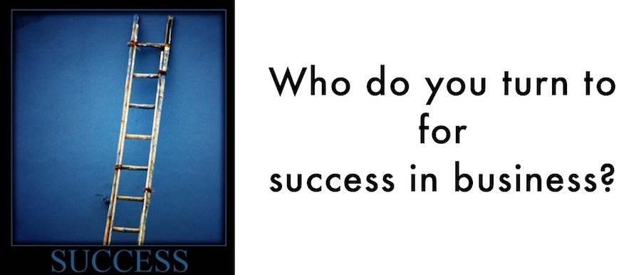 Who do you turn to for Success In Business?