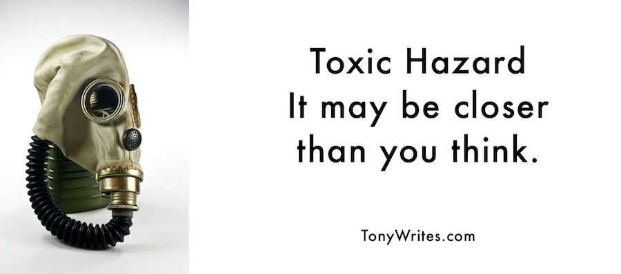 Toxic Hazard - It may be closer than you think