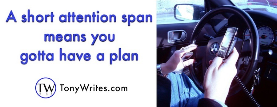 Short attention span means you gotta have a plan
