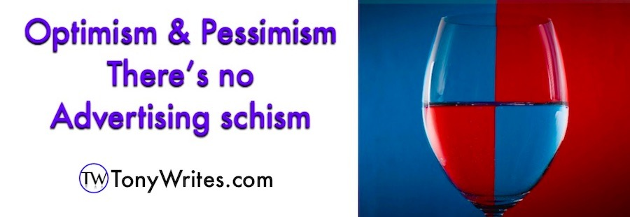 Optimism and pessimism - there's no advertising schism.