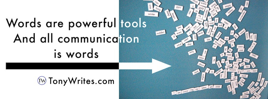 words are powerful tools and all communication is words
